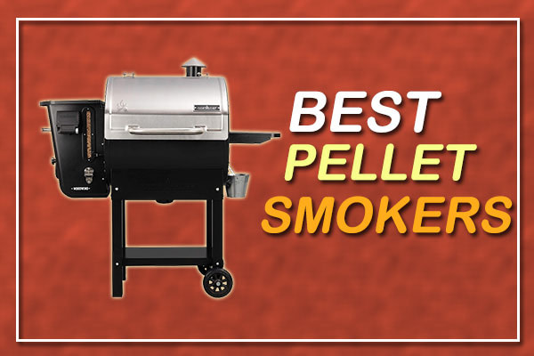 The Best Pellet Smokers for 2021 Reviews And Buyer's Guide
