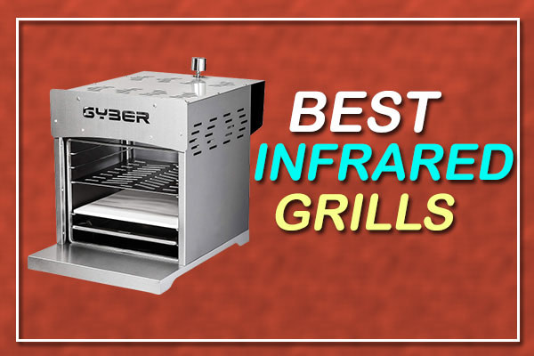 Best Infrared Grills In 2021 – Top 10 Reviews & Buying Guide
