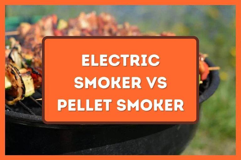 The Best Kept Secrets About Electric Smoker Vs Pellet Smoker